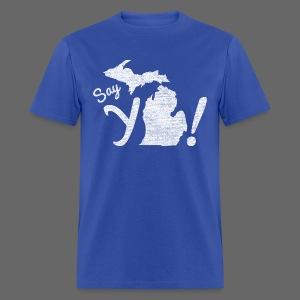 Say Ya Michigan - Men's T-Shirt