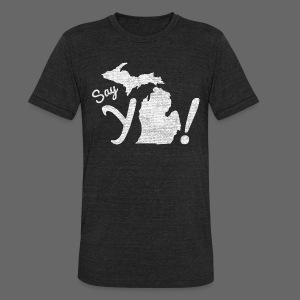 Say Ya Michigan - Unisex Tri-Blend T-Shirt
