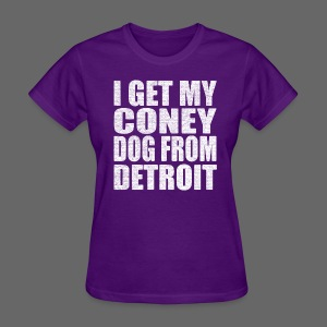 I Get my coney dog from Detroit - Women's T-Shirt
