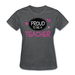 Proud to be a Teacher - Women's T-Shirt