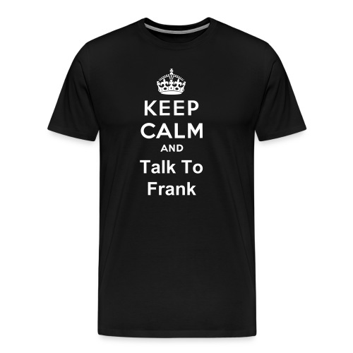 Keep Calm and Talk To Frank! - Men's Premium T-Shirt