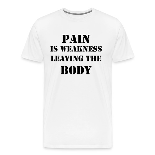 pain is weakness (white) - Men's Premium T-Shirt