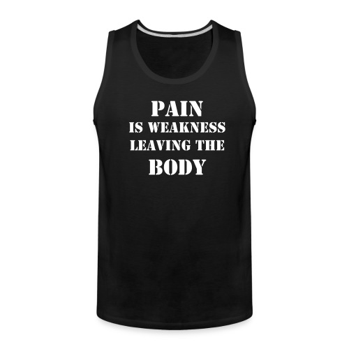 pain is weakness tank top (black) - Men's Premium Tank