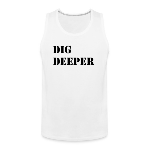Dig deeper tank top (white) - Men's Premium Tank
