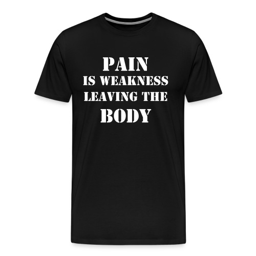 pain is weakness (black) - Men's Premium T-Shirt