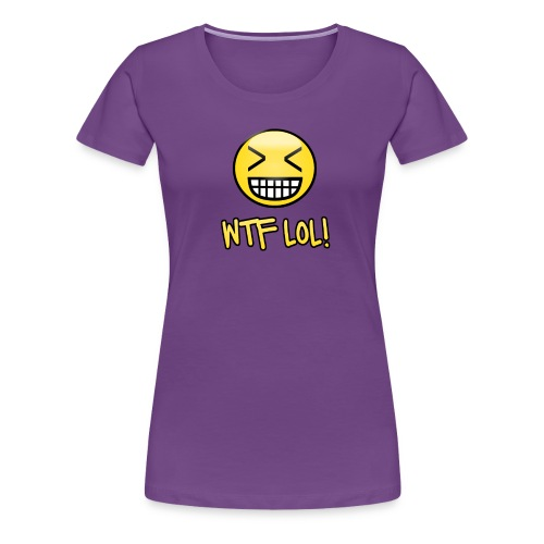 WTF LOL Funny Shirt - Women's Premium T-Shirt