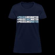 Women's T-Shirts ~ Women's T-Shirt ~ #PoliceLivesMatter