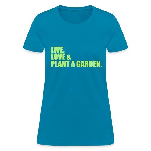 Live, Love & Plant a Garden - Women's T-Shirt