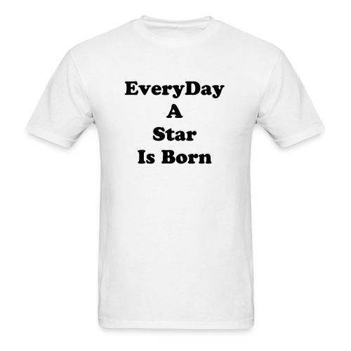 EveryDay A Star Is Born - Men's T-Shirt