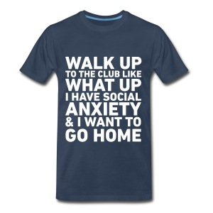 Walk Up To The Club... Social Anxiety (Mens) - Men's Premium T-Shirt