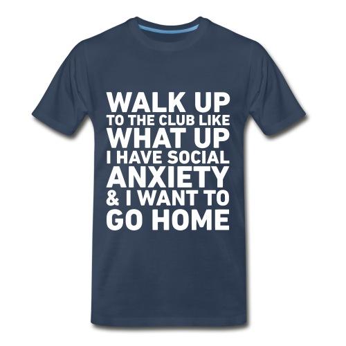 Walk Up To The Club... Social Anxiety (Mens) - Men's Premium T-Shirt