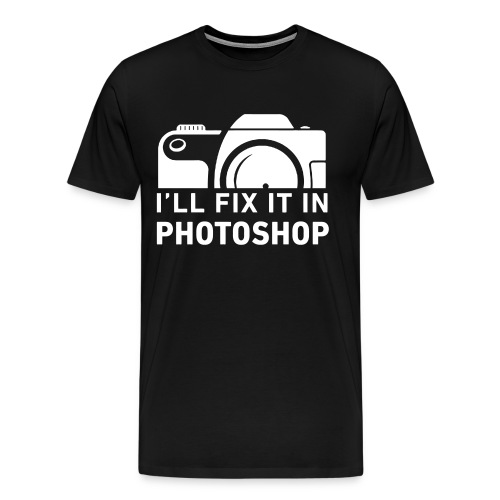 I'll Fix It In Photoshop - Men's Premium T-Shirt
