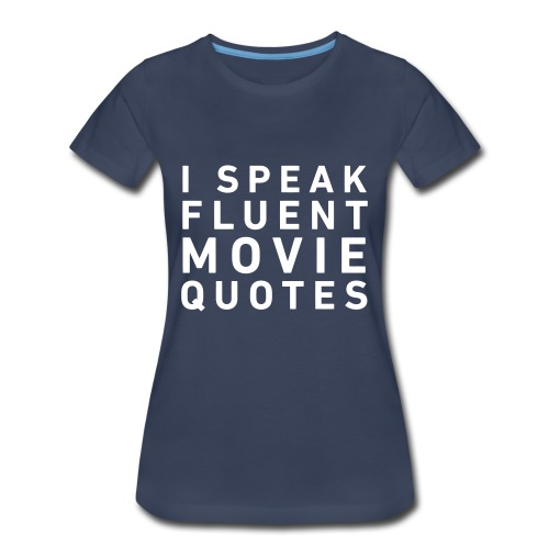 I Speak Fluent Movie Quotes - Women's Premium T-Shirt