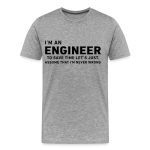 I'm An Engineer, Never Wrong - Men's Premium T-Shirt