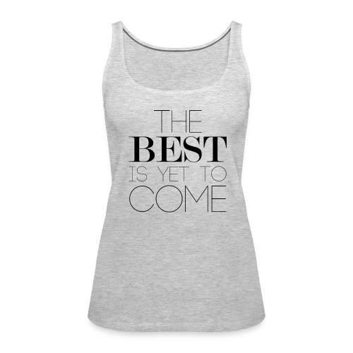 The Best Is Yet To Come - Women's Premium Tank Top