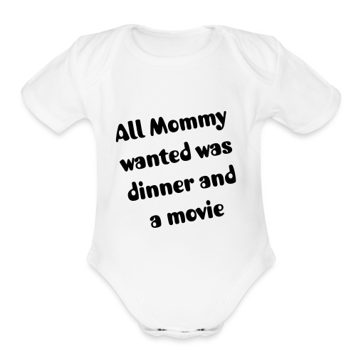 All Mommy wanted was dinner and a movie. - Organic Short Sleeve Baby Bodysuit
