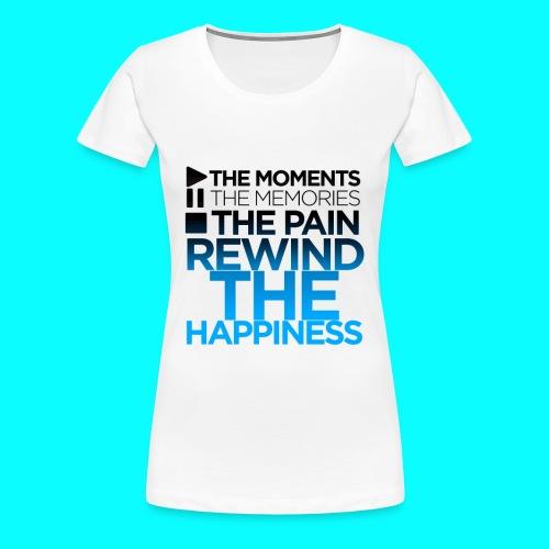 Womans TShirt - Rewind the Happiness  - Women's Premium T-Shirt