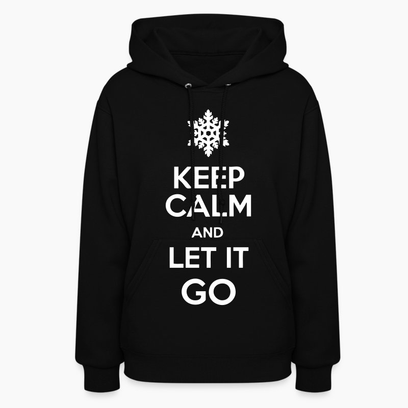 Keep calm and let it go hoodies women s hoodie