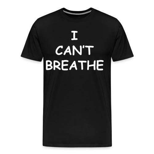 I Cant' Breath Shirt - Men's Premium T-Shirt