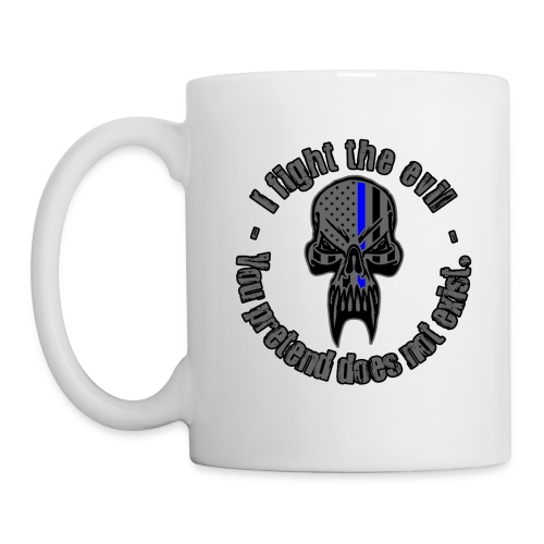I Fight The Evil You Pretend Does Not Exist - Coffee/Tea Mug