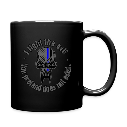 I Fight The Evil You Pretend Does Not Exist - Full Color Mug
