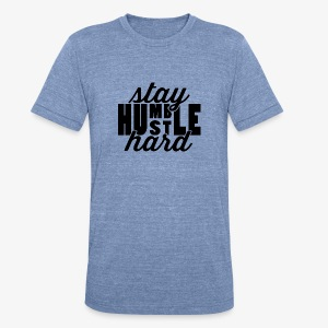 Stay Humble Hustle Hard - Unisex Tri-Blend T-Shirt by American Apparel