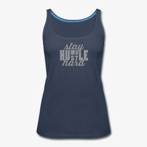 Stay Humble Hustle Hard - Women's Premium Tank Top