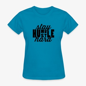 Stay Humble Hustle Hard - Women's T-Shirt