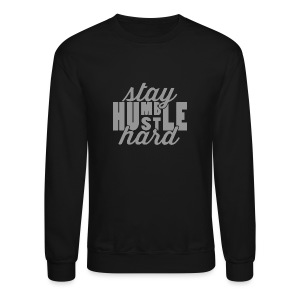 Stay Humble Hustle Hard - Crewneck Sweatshirt