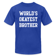 T-Shirts ~ Men's T-Shirt by American Apparel ~ World's Okayest Brother