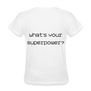 What's Your Superpower - Tshirt - Women's T-Shirt