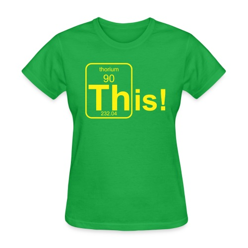 Thorium This! B f - Women's T-Shirt