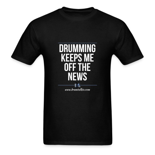 Drumming Keeps Me Off The News - Men's T-Shirt