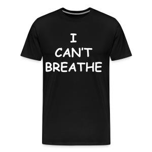 I Cant Breathe Tee ( Black ) - Men's Premium T-Shirt