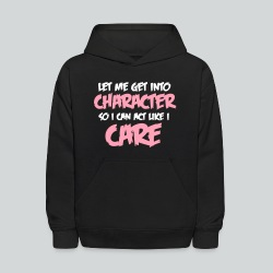 Get into Character/Like I Care - Kids' Hoodie