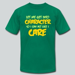 Get into Character/Like I Care - Men's T-Shirt by American Apparel