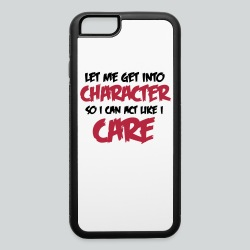 Get into Character/Like I Care - iPhone 6/6s Rubber Case