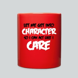 Get into Character/Like I Care - Full Color Mug