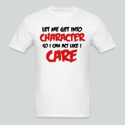 Get into Character/Like I Care - Men's T-Shirt