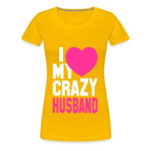 I Love My Crazy Husband Tee - Women's Premium T-Shirt