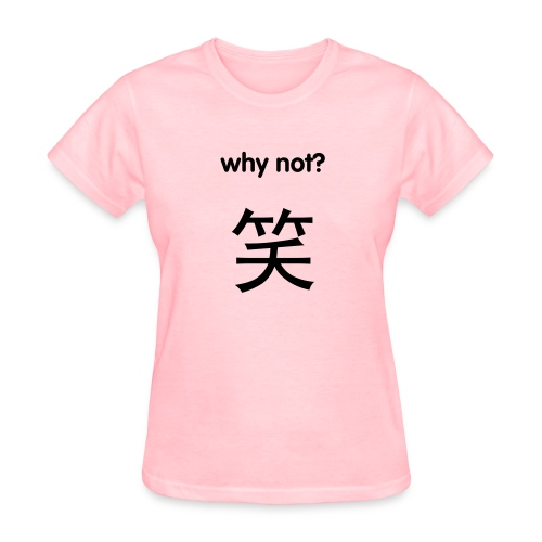 Why not 笑 LAUGH (Women's T-Shirt) - Women's T-Shirt