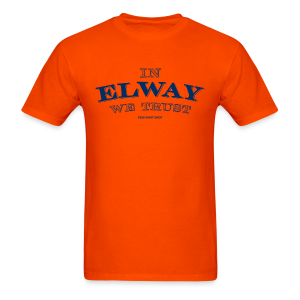 In Elway We Trust - Mens - T-Shirt - NP - Men's T-Shirt