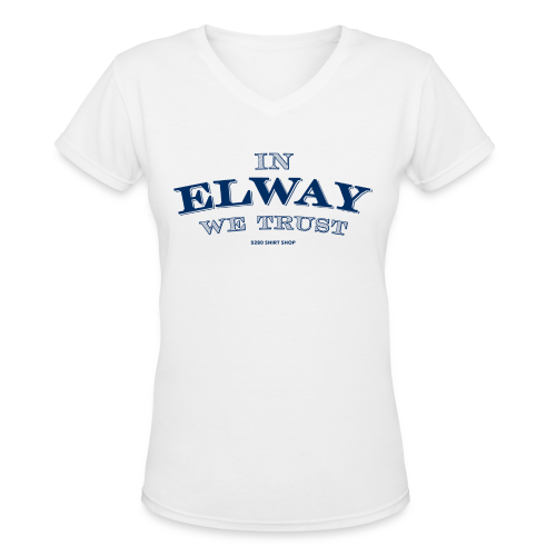 In Elway We Trust - Ladies - V-Neck - NP - Women's V-Neck T-Shirt