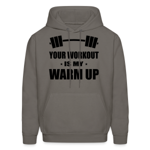 Your Workout is my warm up  - Men's Hoodie