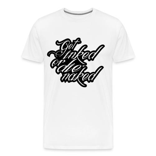 Get Inked Or Die Naked - Men's Premium T-Shirt