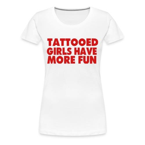 Tattooed Girls Have More Fun - Women's Premium T-Shirt