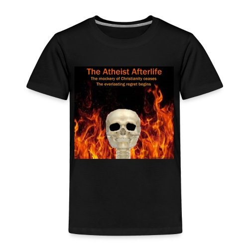 Atheist afterlife - Toddler Premium T-Shirt