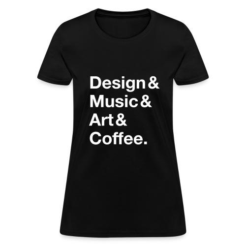 Design&Music&Art&Coffee. - Women's T-Shirt