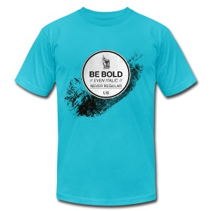 Be Bold - Men's T-Shirt by American Apparel