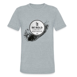 Be Bold - Unisex Tri-Blend T-Shirt by American Apparel